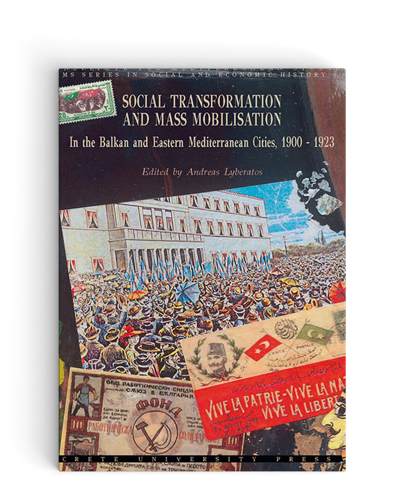 Social Transformation and Mass Mobilisation in the Balkan and Eastern Mediterranean Cıtıes 1900-1923