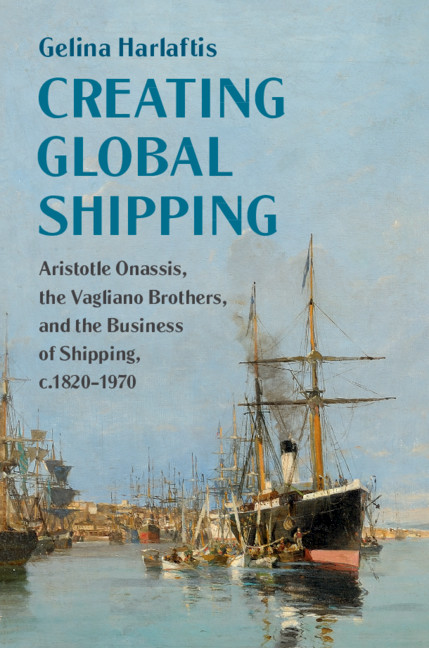 Creating Global Shipping: Aristotle Onassis, the Vagliano Brothers and the Business of Shipping, c.1820-1970