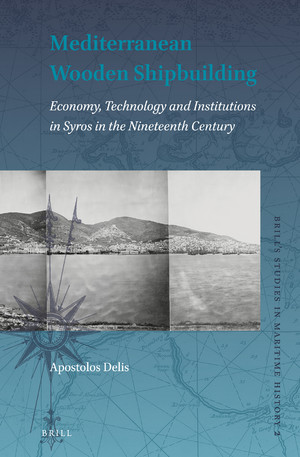 Mediterranean Wooden Shipbuilding. Economy, Technology and Institutions in Syros in the Nineteenth Century